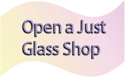 Open Your Own Just Glass Shop